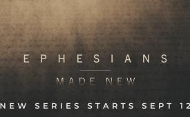 Fall 2021 Series: EPHESIANS: Made New